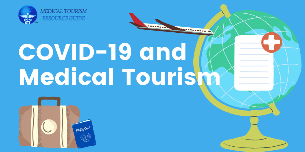 COVID-19 and Medical Tourism - How to Travel - When to Travel - Patient Guide