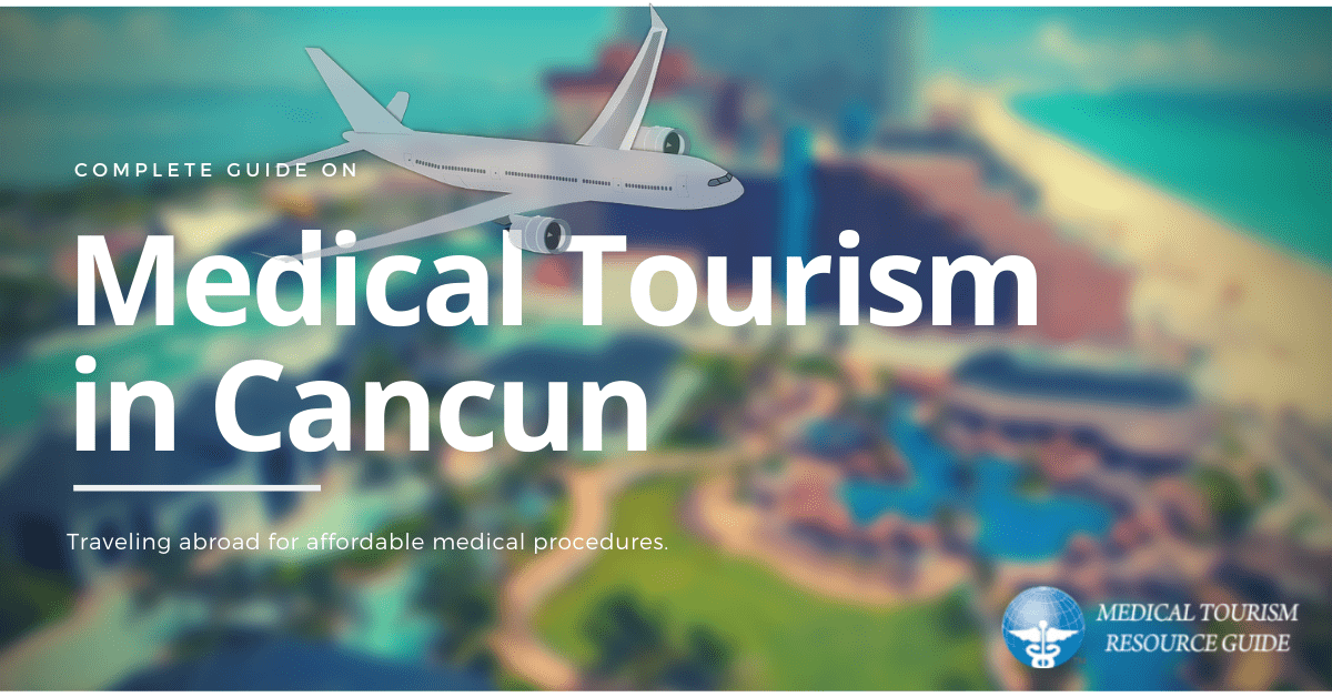 Medical Tourism in Cancun, Mexico - Affordable Medical Procedures in Cancun Mexico