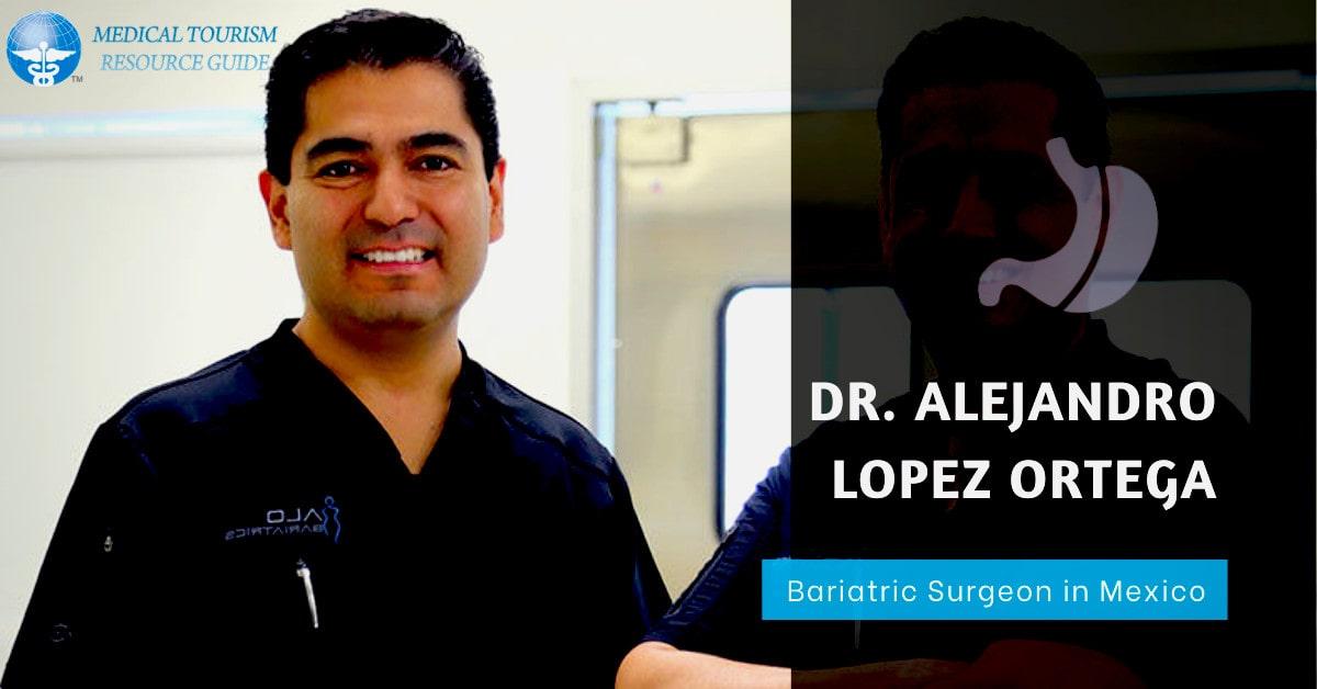 Dr. Alejandro Lopez, MD – Bariatric Surgeon in Mexico