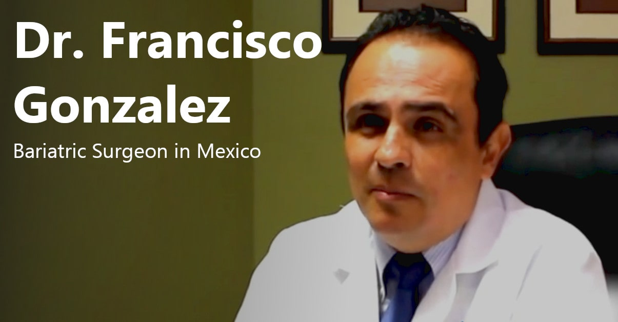 Dr. Francisco Gonzalez, MD – Bariatric Surgeon in Tijuana, Mexico
