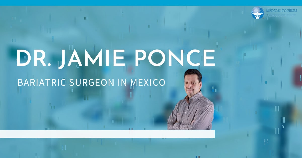 Dr. Jamie Ponce Bariatric Surgeon in - Dr. Jaime Ponce, MD - Bariatric Surgeon in Tijuana, Mexico