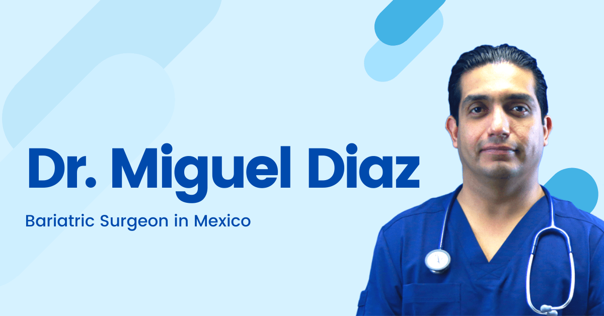 Dr. Miguel Diaz, MD – Bariatric Surgeon in Mexico