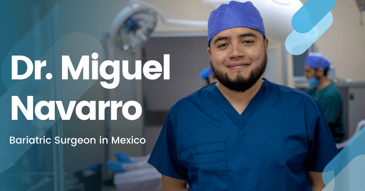 Dr. Miguel Navarro, MD – Bariatric Surgeon in Tijuana, Mexico