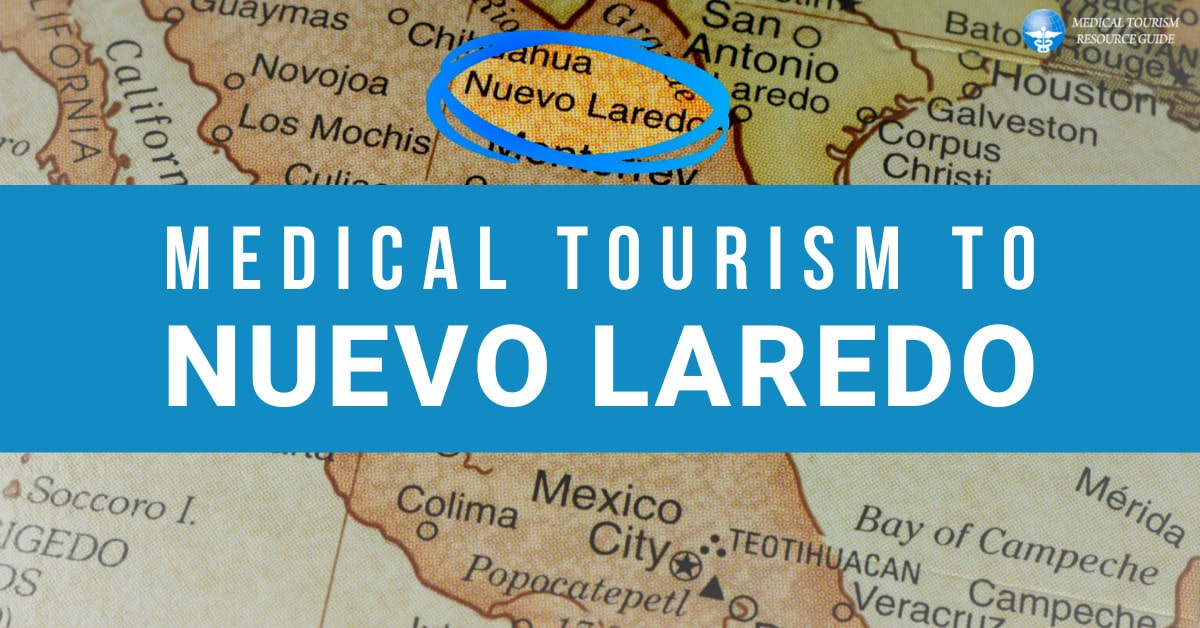 Medical Tourism in Nuevo Laredo Mexico - Traveling Abroad for Affordable Medical Services