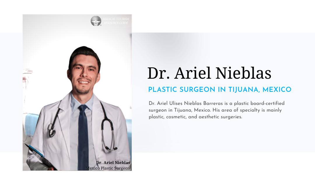 Dr. Ariel Nieblas - Plastic Surgeon in Tijuana Mexico