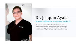 Dr. Joaquin Ayala - Plastic Surgeon in Tijuana Mexico